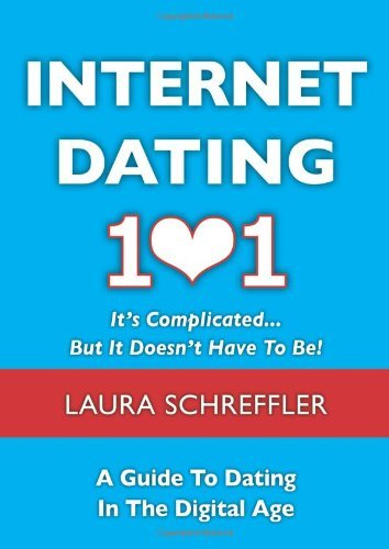 Schreffler Laura Internet Dating 101 It's Complicated... But It Doesn't Have To Be! A