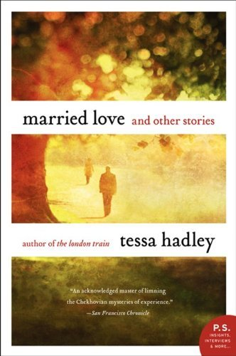 Tessa Hadley Married Love And Other Stories