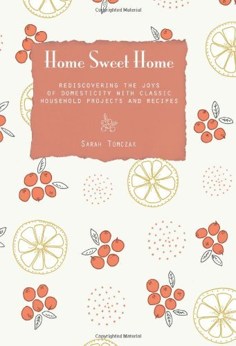 Sarah Tomczak Home Sweet Home Rediscovering The Joys Of Domesticity With Classi
