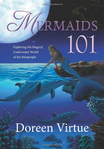 Doreen Virtue Mermaids 101 Exploring The Magical Underwater World Of The Mer