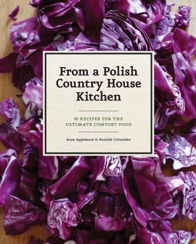 Anne Applebaum From A Polish Country House Kitchen 90 Recipes For The Ultimate Comfort Food