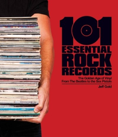 Jeff Gold 101 Essential Rock Records The Golden Age Of Vinyl From The Beatles To The S