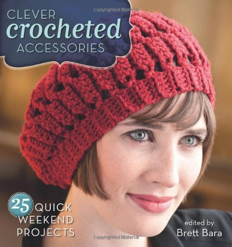 Brett Bara Clever Crocheted Accessories 25 Quick Weekend Projects