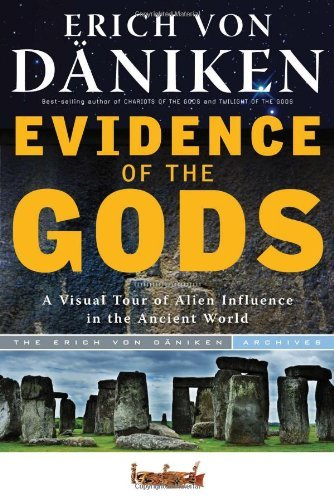 Erich Von Daniken Evidence Of The Gods A Visual Tour Of Alien Influence In The Ancient W
