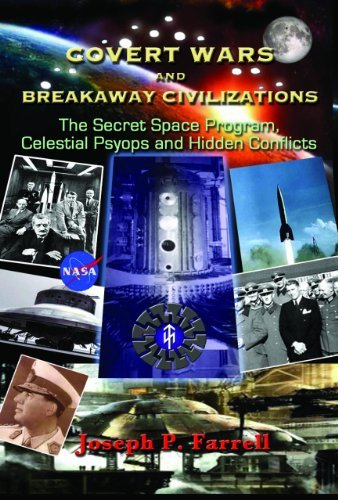 Joseph P. Farrell Covert Wars And Breakaway Civilizations The Secret Space Program Celestial Psyops And Hi