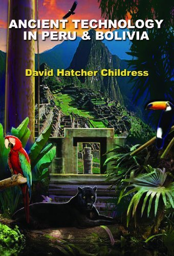 David Hatcher Childress Ancient Technology In Peru & Bolivia