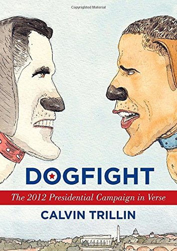 Calvin Trillin Dogfight The 2012 Presidential Campaign In Verse
