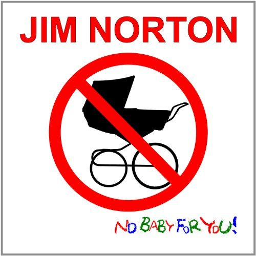 Norton Jim No Baby For You