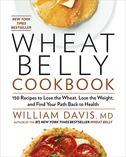 William Davis Wheat Belly Cookbook 150 Recipes To Help You Lose The Wheat Lose The