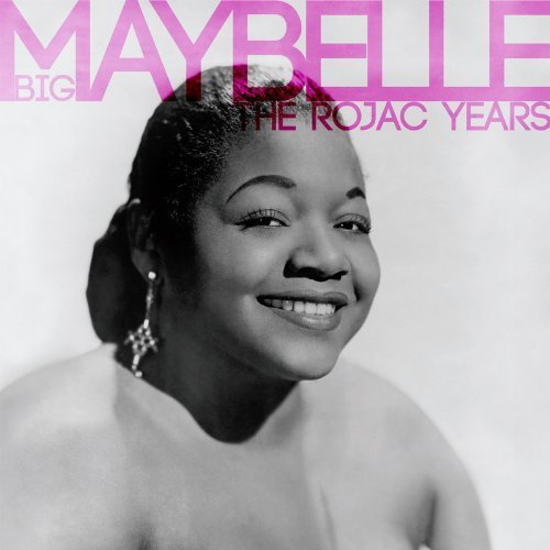 Big Maybelle Best Of The Rojac Years