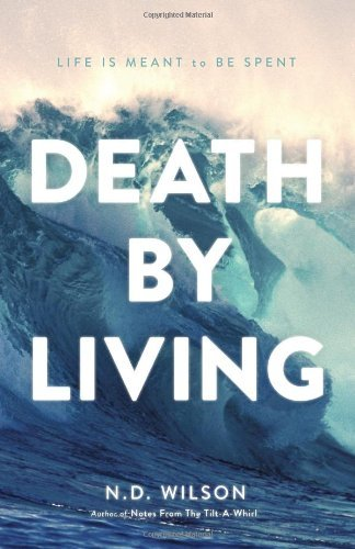 N. D. Wilson Death By Living
