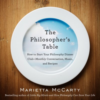 Marietta Mccarty The Philosopher's Table How To Start Your Philosophy Dinner Club Monthl