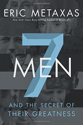 Eric Metaxas 7 Men And The Secret Of Their Greatness