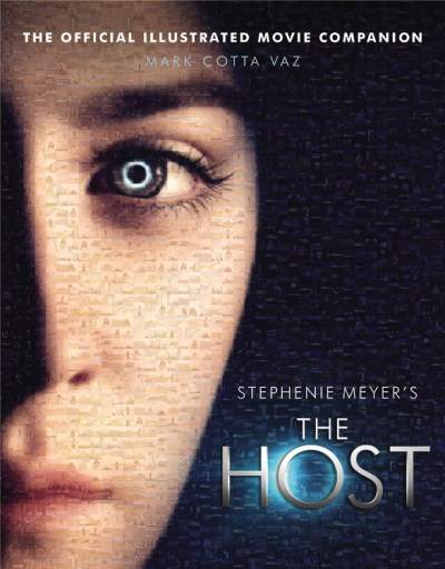 Mark Cotta Vaz Stephenie Meyer's The Host The Official Illustrated Movie Companion