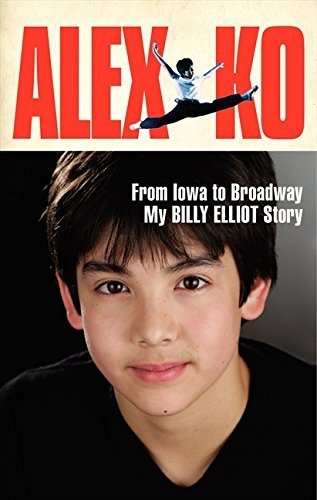 Alex Ko Alex Ko From Iowa To Broadway My Billy Elliot Story