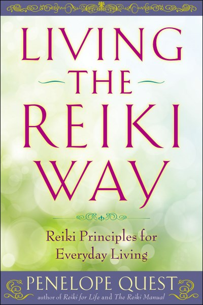 Penelope Quest Living The Reiki Way Reiki Principles For Everyday Living