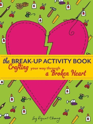 Chang Lynn Break Up Activity Book The Crafting Your Way Through A Broken Heart
