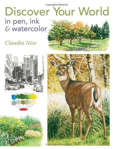 Claudia Nice Discover Your World In Pen Ink & Watercolor