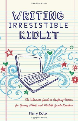Mary Kole Writing Irresistible Kidlit The Ultimate Guide To Crafting Fiction For Young