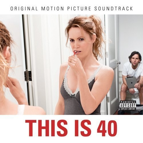This Is 40 (soundtrack) Soundtrack Explicit Version