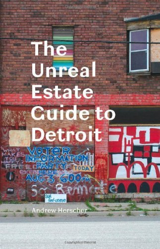 Andrew Herscher The Unreal Estate Guide To Detroit