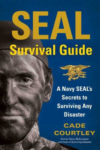 Cade Courtley Seal Survival Guide A Navy Seal's Secrets To Surviving Any Disaster