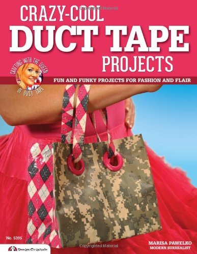 Marisa Pawelko Crazy Cool Duct Tape Projects Fun And Funky Projects For Fashion And Flair