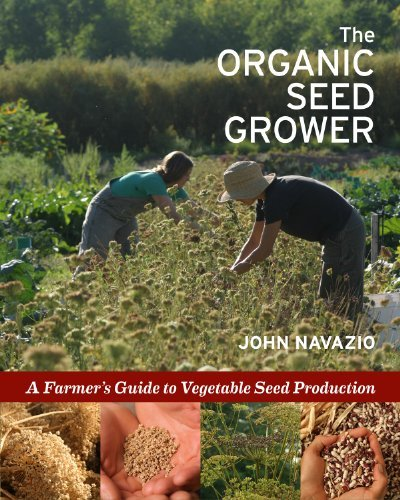 John Navazio The Organic Seed Grower A Farmer's Guide To Vegetable Seed Production