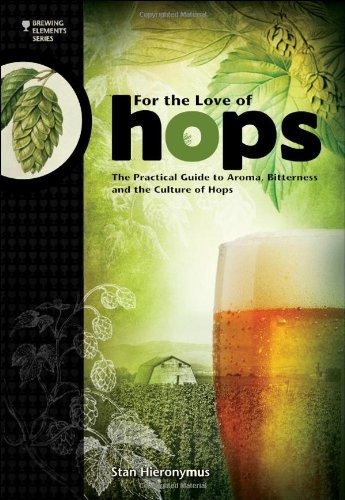 Stan Hieronymus For The Love Of Hops The Practical Guide To Aroma Bitterness And The