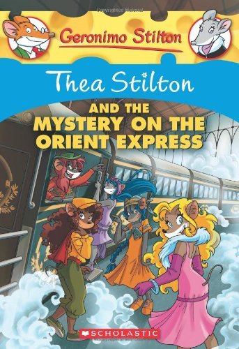 Geronimo Stilton Thea Stilton And The Mystery On The Orient Express A Geronimo Stilton Adventure