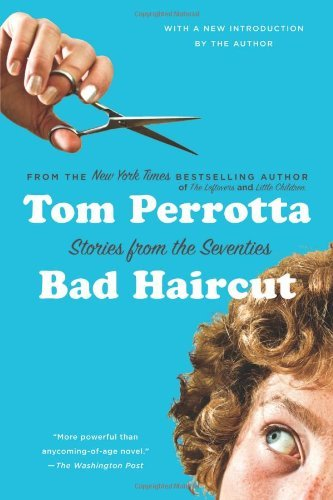 Tom Perrotta Bad Haircut Stories From The Seventies
