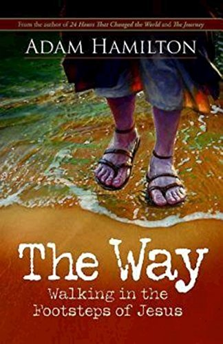 Adam Hamilton The Way Walking In The Footsteps Of Jesus