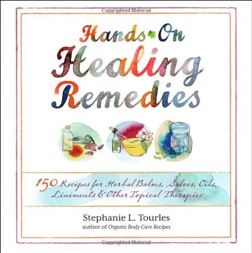 Stephanie L. Tourles Hands On Healing Remedies 150 Recipes For Herbal Balms Salves Oils Linim
