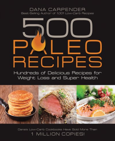 Dana Carpender 500 Paleo Recipes Hundreds Of Delicious Recipes For Weight Loss And