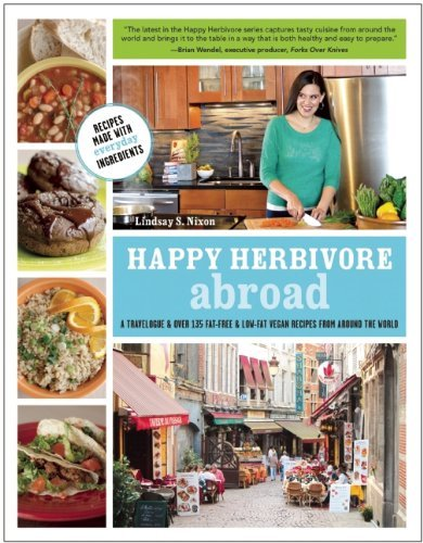 Lindsay S. Nixon Happy Herbivore Abroad A Travelogue And Over 135 Fat Free And Low Fat Ve