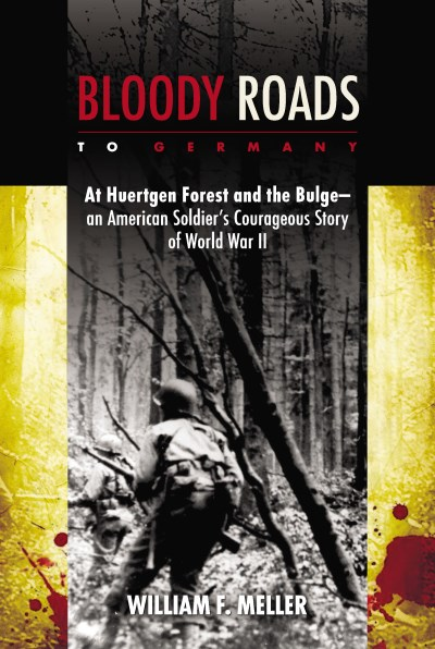 William F. Meller Bloody Roads To Germany At Huertgen Forest And The Bulge An American Sol New