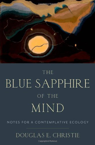 Douglas E. Christie The Blue Sapphire Of The Mind Notes For A Contemplative Ecology