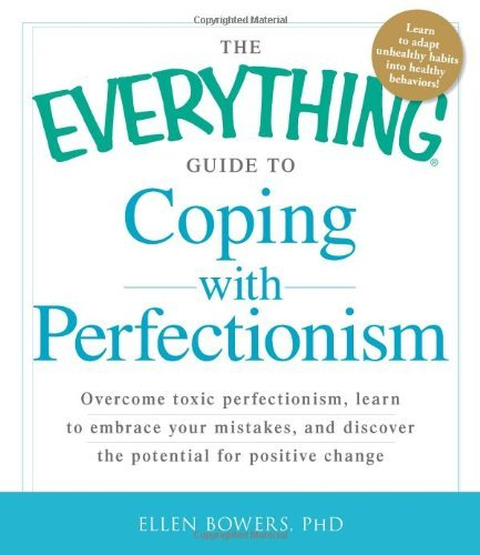 Ellen Bowers The Everything Guide To Coping With Perfectionism Overcome Toxic Perfectionism Learn To Embrace Yo