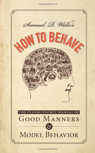 Samuel R. Wells Samuel R. Wells's How To Behave The Classic Pocket Manual Of Good Manners And Mod