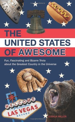 Miller Joshua United States Of Awesome The Fun Fascinating And Bizarre Trivia About The Gr