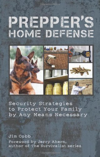 Jim Cobb Prepper's Home Defense Security Strategies To Protect Your Family By Any