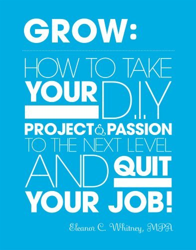 Whitney Eleanor C. Grow How To Take Your Diy Project And Passion To The N