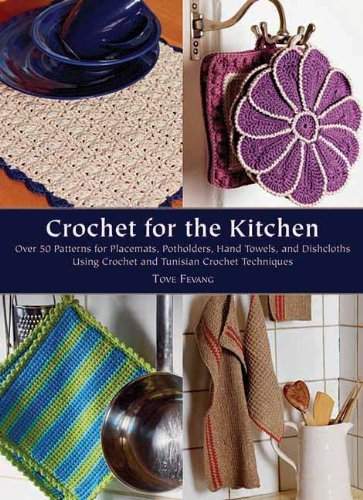 Tove Fevang Crochet For The Kitchen Over 50 Patterns For Placemats Potholders Hand