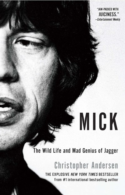 Anderson Christopher Mick The Wild Life And Mad Genius Of Jagger