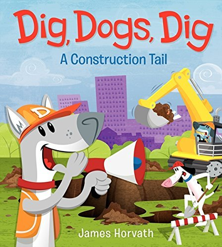 James Horvath Dig Dogs Dig A Construction Tail