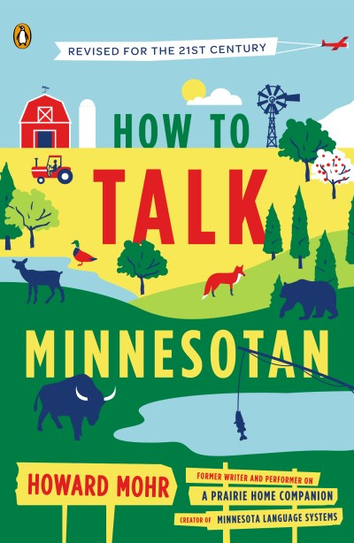 Howard Mohr How To Talk Minnesotan Revised For The 21st Century