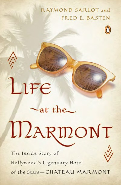 Raymond Sarlot Life At The Marmont The Inside Story Of Hollywood's Legendary Hotel O