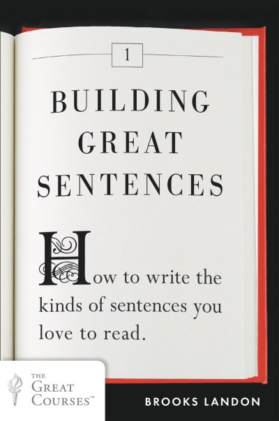 Brooks Landon Building Great Sentences How To Write The Kinds Of Sentences You Love To R