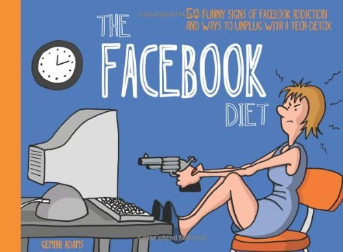 Adams Gemini Facebook Diet The 50 Funny Signs Of Facebook Addiction And Ways To