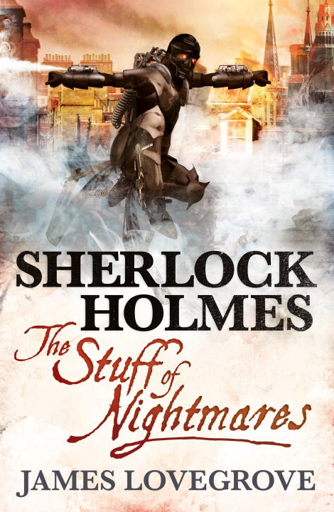 James Lovegrove Sherlock Holmes The Stuff Of Nightmares